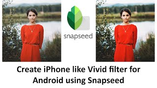 iPhone like Vivid Filter for Photos in Android Devices | Snapseed