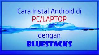 Cara Install Android di PC/Laptop dengan Bluestacks (Tested)
