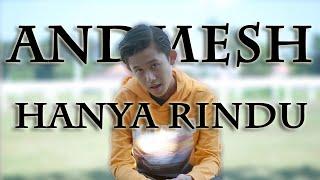 [3.86 MB] Andmesh Kamaleng - Hanya Rindu (Cover by Navis)