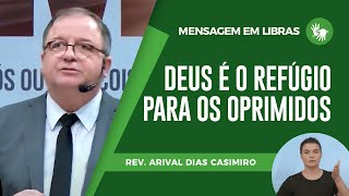 Mensagem em Libras | Deus é o refúgio para os oprimidos | Pr. Arival Dias Casimiro