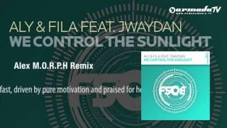 Aly & Fila feat. Jwaydan - We Control The Sunlight (Alex M.O.R.P.H. Remix)