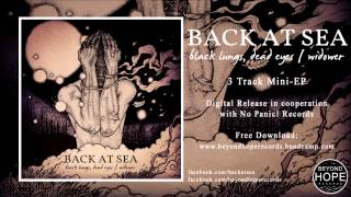 Back at Sea - Black Lungs, Dead Eyes / Widower (Full EP Stream) / Beyond Hope Records