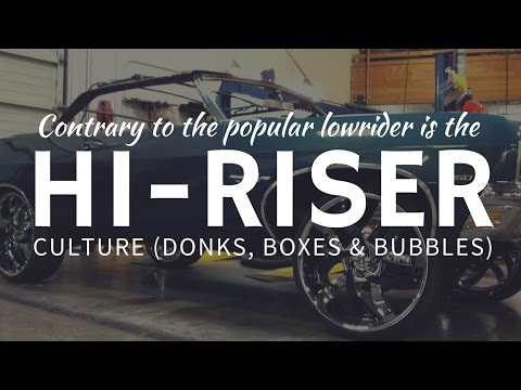 HI-RISER car culture & extreme tuning of donks, bubbles or boxes