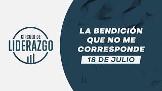 La bendición que no me corresponde. | Círculo de Liderazgo | Pastor Rony Madrid