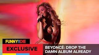 Beyoncé: Drop The Damn Album Already