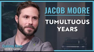 Jacob Moore | Tumultuous Years