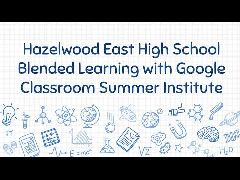Hazelwood East High School Blended Learning with Google Classroom