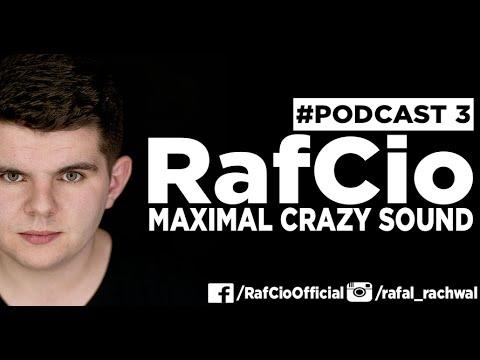 RafCio Maximal Crazy Sound - podcast 3