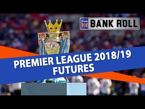 Premier League 2018/19 Futures | Team Bankroll Odds Breakdown & Betting Tips