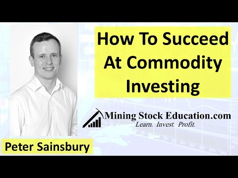 How to Succeed at Commodity Investing with Analyst Peter Sainsbury