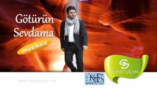 Sedat Uçan - Götürün Sevdama (Müziksiz)