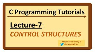 C-Programming Tutorials : Lecture-7 - Control Structures in C