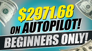 🔥 Earn $2,971.68 On AutoPilot! Beginners Only (Make Money Online)
