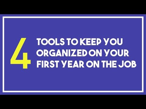 4 Best Tools To Keep You Organized Your First Year on the Job