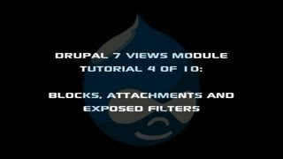 Drupal 7 Views Module Tutorial 4 of 10: Blocks, Attachments and Exposed Filters(, 2013-01-07T02:59:00.000Z)