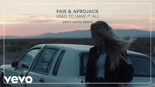 Fais, Afrojack - Used To Have It All (Dirty Audio Remix) (official audio)