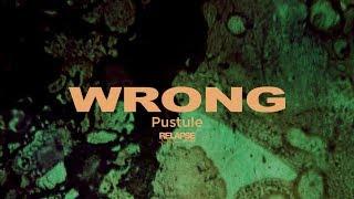 WRONG - Pustule (Music Video)