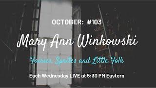 MARY ANN WINKOWSKI, #103 OCTOBER 14, 2020 - FAIRIES, SPRITES AND LITTLE FOLK