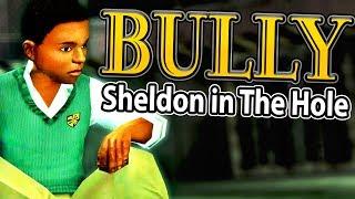 BULLY: Sheldon in The Hole