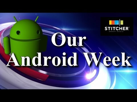 Our Android Week — 2/4/2013