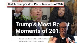 "Black Conservative Reaction To The Root's Video ""Trump's Most Racist Moments of 2017"""