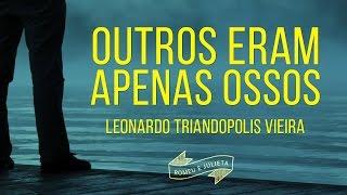 Outros Eram Apenas Ossos   Leonardo Triandopolis Vieira