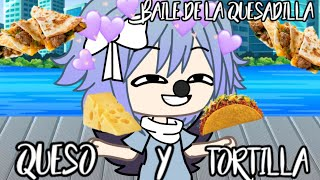 Queso Y Tortilla Baile De La Quesadilla 737 Youtube