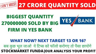YES BANK BIG NEWS 🔥 BIGGEST QUANTITY 270000000 SOLD BY BIG FIRM IN YES BANK | YES BANK TARGETS