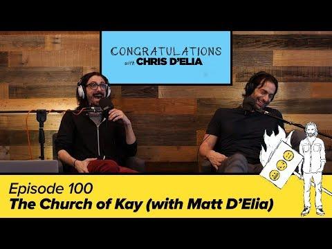 Congratulations Podcast w/ Chris D'Elia | EP100 - The Church of Kay (with Matt D'Elia)
