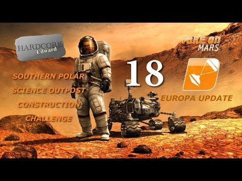 Take on Mars: Europa Update: Let's Play: Sandbox: Polar Outpost Build Part 18