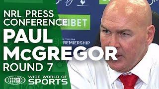 NRL Press Conference: Paul McGregor - Round 7 | NRL on Nine