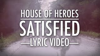 House Of Heroes -  Satisfied [Official Lyric Video]