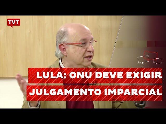 ONU deve condenar Estado brasileiro e exigir julgamento imparcial de Lula