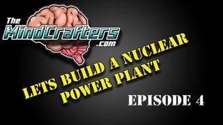 Lets Build a Nuclear Power Plant - Episode 4