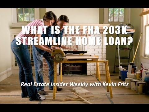 What is the FHA 203K Streamline Home Loan?