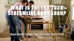 What is the FHA 203K Streamline Home Loan?