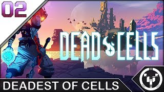 DEADEST OF CELLS | Dead Cells | 02