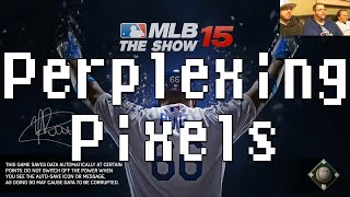 Perplexing Pixels: MLB 15: The Show (PS4) (review/commentary) Ep111
