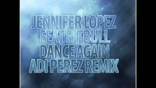 Jennifer Lopez Feat. Pitbull - Dance Again (Adi Perez Remix) ( 2o12 ) + Download Link