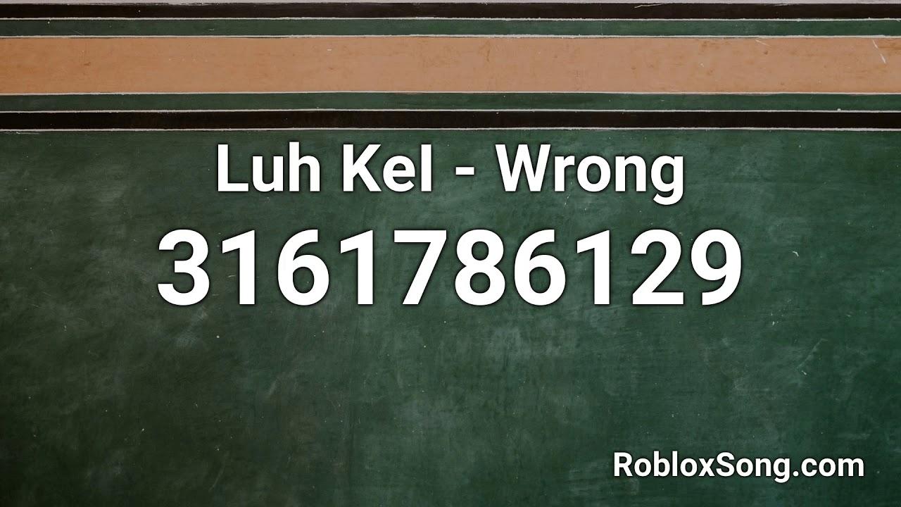Luh Kei Wrong Roblox Id Roblox Music Code Youtube