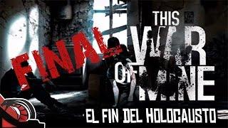 EL FIN DEL HOLOCAUSTO | This War Of Mine - Let´s play #FINAL Survival