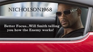 Better Focus..Will Smith telling you how the Enemy Works!