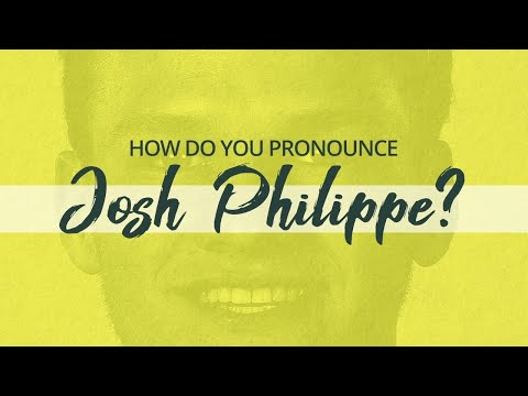 How do you pronounce Josh Philippe's surname?