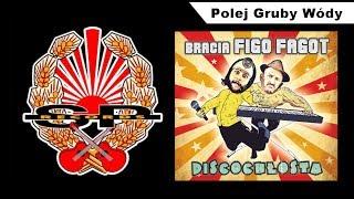 BRACIA FIGO FAGOT - Polej Gruby Wódy [OFFICIAL AUDIO]