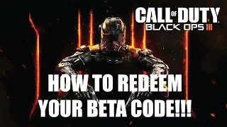 Black Ops 3: How To Redeem Your Beta Code!!