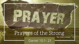 April 18, 2021 Sunday Morning Service - Prayers of the Strong- Rev. Mark Caldwell