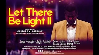 PASTOR EA ADEBOYE SERMON  - LET THERE BE LIGHT 2