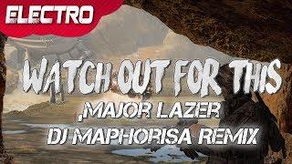 Major Lazer - Watch Out For This (Bumaye)(Dj Maphorisa Remix)