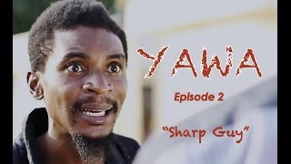 Video YAWA - Episode 2 (Sharp Guy) download MP3, 3GP, MP4, WEBM, AVI, FLV Oktober 2018