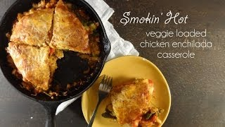 Smokin' Hot Veggie Loaded Chicken Enchilada Casserole